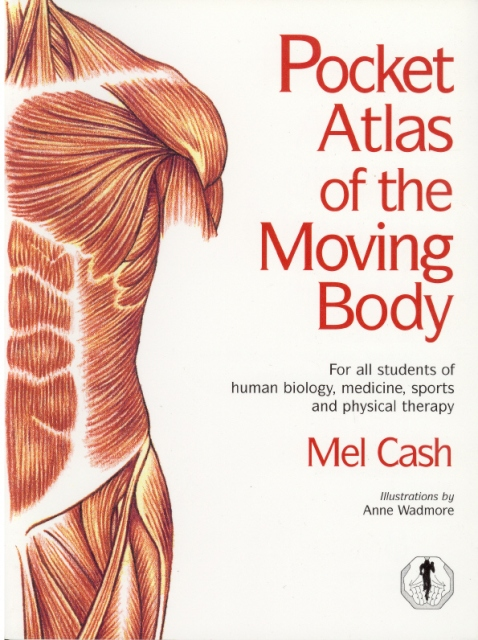 Pocket Atlas of the Moving Body by Mel Cash