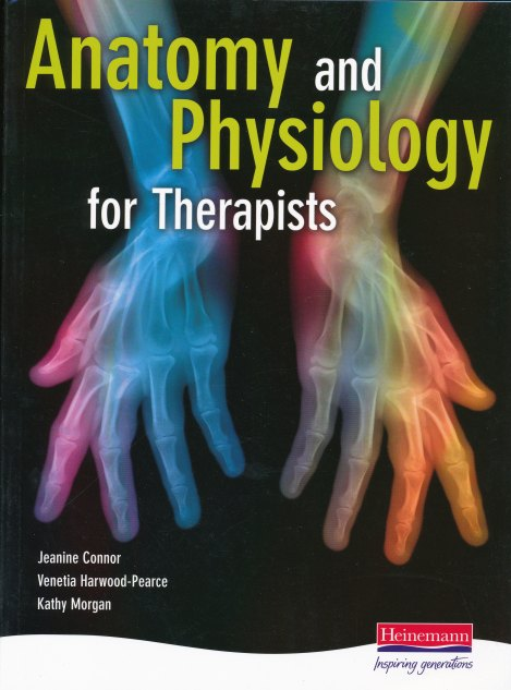 Anatomy & Physiology for Therapists by Jeanine Connor, Kathy Morgan and Venitia Harwood-Pearce