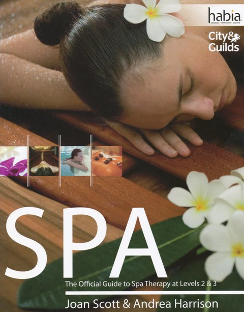 SPA The Official Guide to Spa Therapy at Levels 2 & 3 by Joan Scott & Andrea Harrison