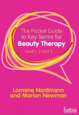 Pocket Guide to Key Terms for Beauty Therapy Levels 1, 2, 3 by Lorraine Nordman and Marian Newman