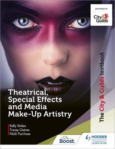 The City & Guilds Textbook: Theatrical, Special Effects and Media Make-Up Artistry Kelly Rawlings, Tracey Gaines, Nicki Hobbs