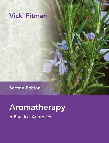 Aromatherapy : A Practical Approach Second Edition